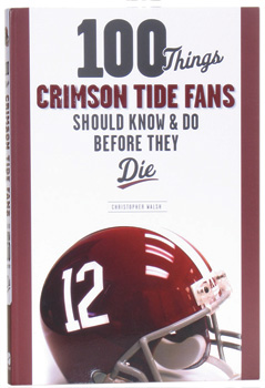<i>100 Things Crimson Tide Fans Should Know Before They Die</i>