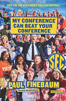 <i>My Conference Can Beat Your Conference: Why the SEC Still Rules College Football</i>