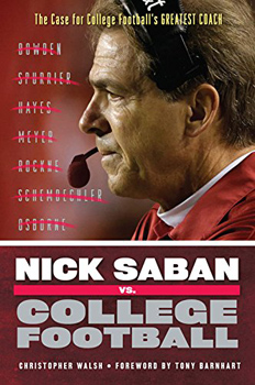<i>Nick Saban vs. College Football: The Case for College Football's Greatest Coach</i>